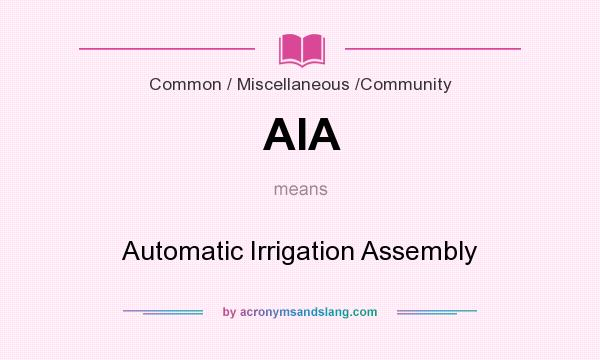 What does AIA mean? It stands for Automatic Irrigation Assembly