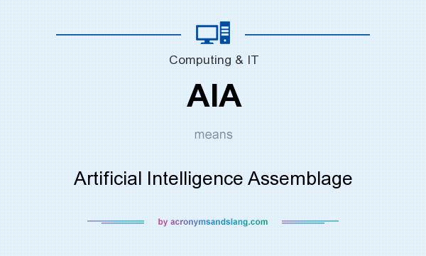 What does AIA mean? It stands for Artificial Intelligence Assemblage