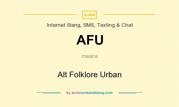 What does AFU mean? It stands for Alt Folklore Urban