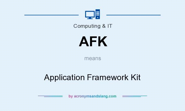 What does AFK mean? It stands for Application Framework Kit