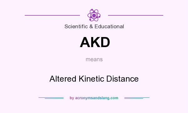 What does AKD mean? It stands for Altered Kinetic Distance
