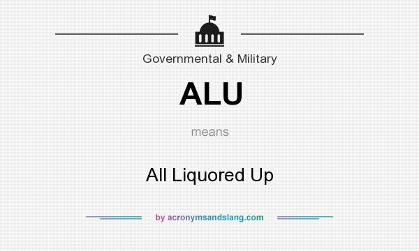 What does ALU mean? It stands for All Liquored Up
