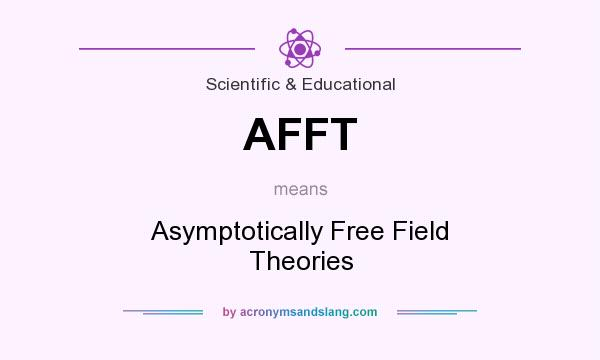 What does AFFT mean? It stands for Asymptotically Free Field Theories