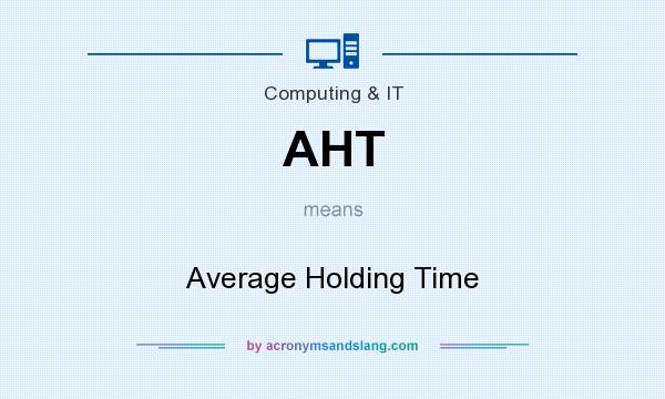 What does AHT mean? It stands for Average Holding Time