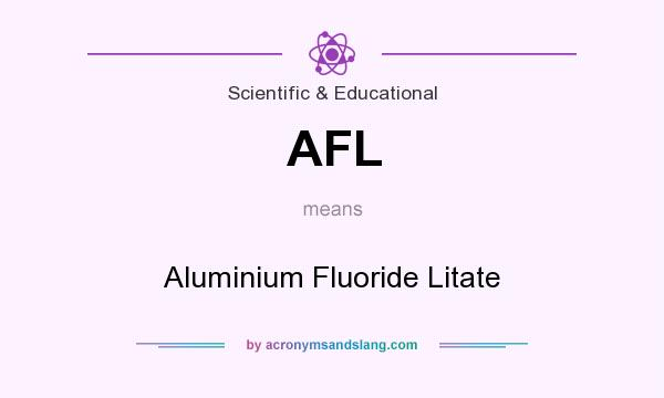 What does AFL mean? It stands for Aluminium Fluoride Litate