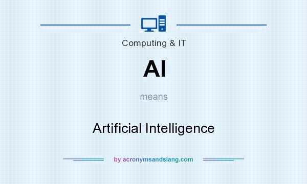 What does AI mean? It stands for Artificial Intelligence
