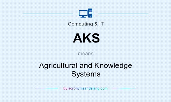 What does AKS mean? It stands for Agricultural and Knowledge Systems