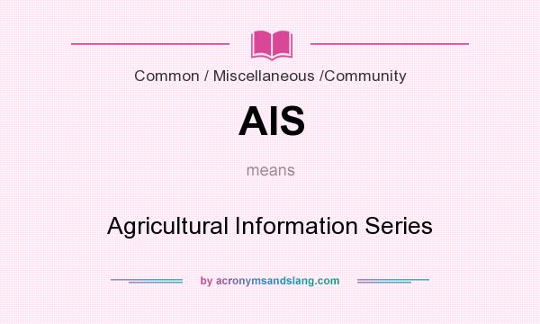 What does AIS mean? It stands for Agricultural Information Series