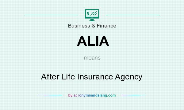 What does ALIA mean? It stands for After Life Insurance Agency