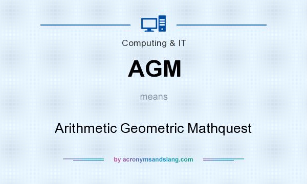 What does AGM mean? It stands for Arithmetic Geometric Mathquest