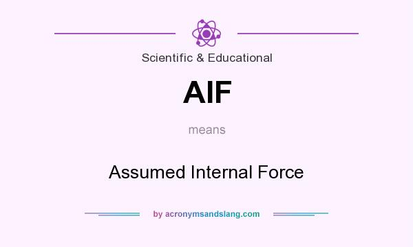 What does AIF mean? It stands for Assumed Internal Force