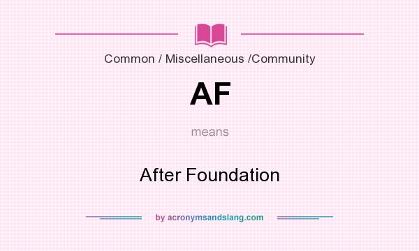 What does AF mean? It stands for After Foundation