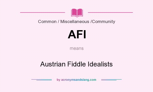 What does AFI mean? It stands for Austrian Fiddle Idealists
