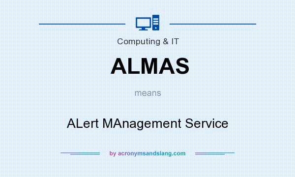 What does ALMAS mean? It stands for ALert MAnagement Service
