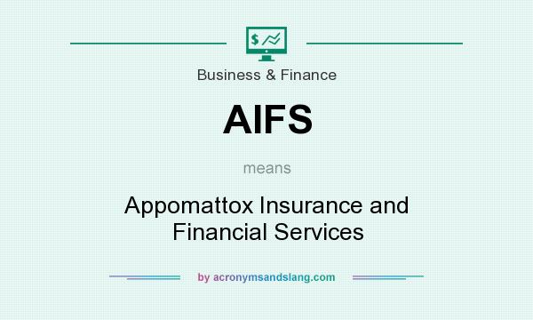 What does AIFS mean? It stands for Appomattox Insurance and Financial Services