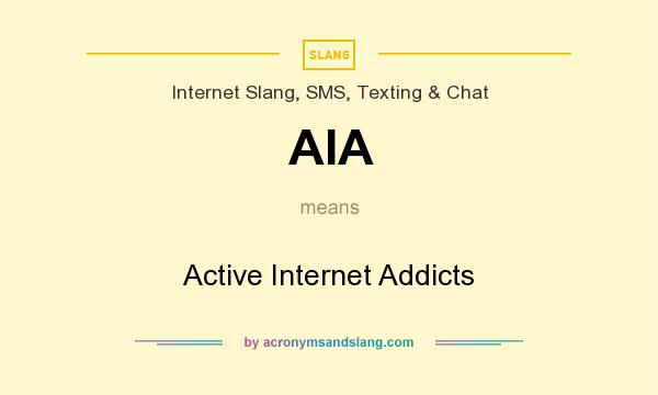 What does AIA mean? It stands for Active Internet Addicts