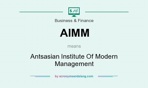 What does AIMM mean? It stands for Antsasian Institute Of Modern Management