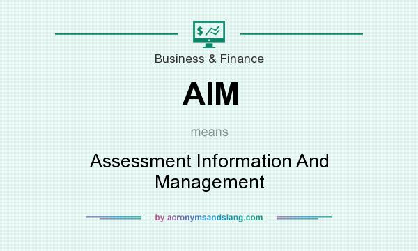 What does AIM mean? It stands for Assessment Information And Management