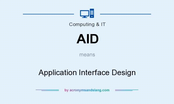 What does AID mean? It stands for Application Interface Design