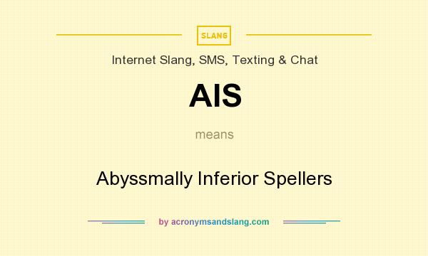 What does AIS mean? It stands for Abyssmally Inferior Spellers