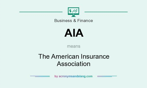 What does AIA mean? It stands for The American Insurance Association