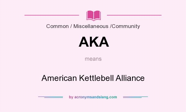 What does AKA mean? It stands for American Kettlebell Alliance