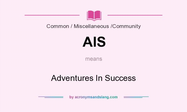 What does AIS mean? It stands for Adventures In Success