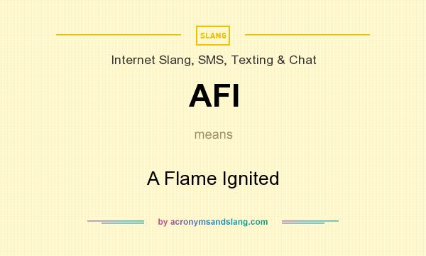 What does AFI mean? It stands for A Flame Ignited