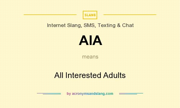 What does AIA mean? It stands for All Interested Adults