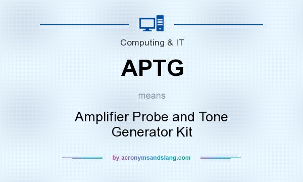 What does APTG mean? It stands for Amplifier Probe and Tone Generator Kit