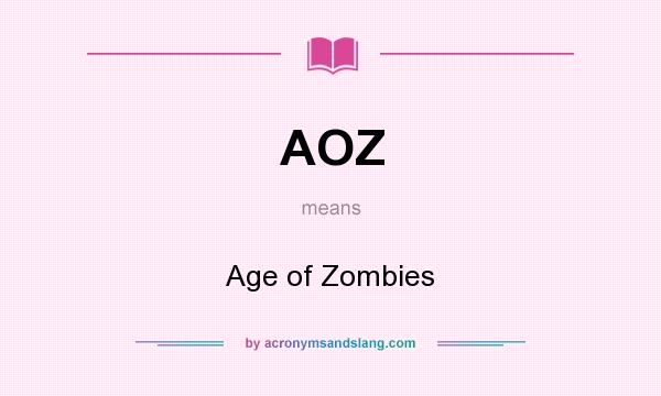 What does AOZ mean? It stands for Age of Zombies