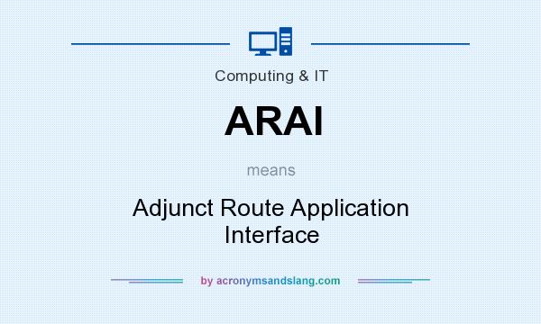 What does ARAI mean? It stands for Adjunct Route Application Interface