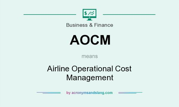 What does AOCM mean? It stands for Airline Operational Cost Management