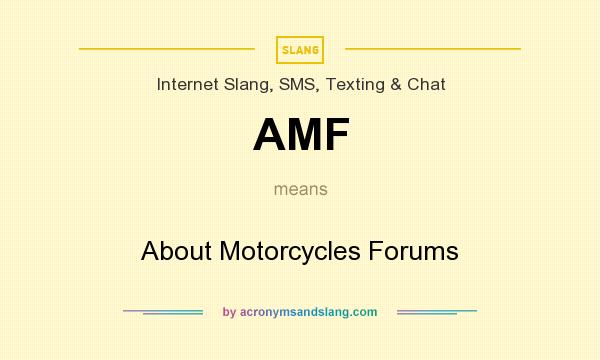 What does AMF mean? It stands for About Motorcycles Forums