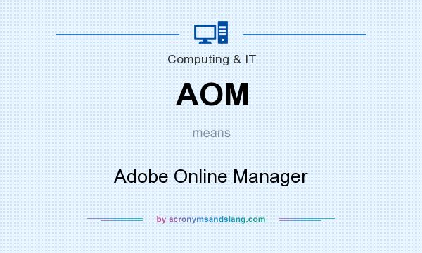 What does AOM mean? It stands for Adobe Online Manager