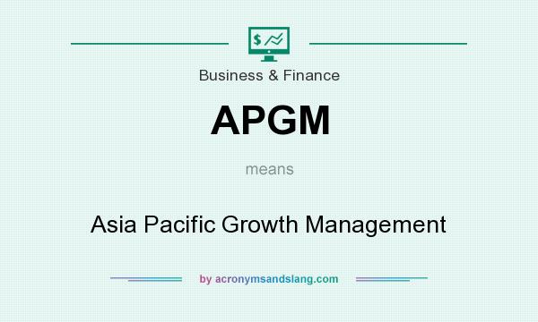 What does APGM mean? It stands for Asia Pacific Growth Management
