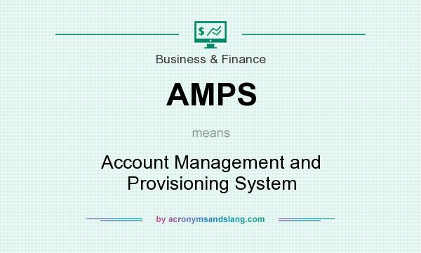 What does AMPS mean? It stands for Account Management and Provisioning System