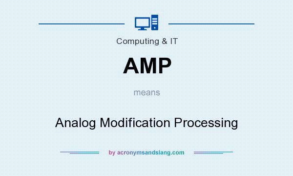 What does AMP mean? It stands for Analog Modification Processing