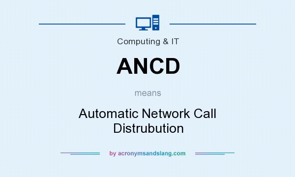 What does ANCD mean? It stands for Automatic Network Call Distrubution