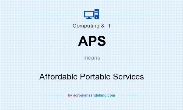 What does APS mean? It stands for Affordable Portable Services