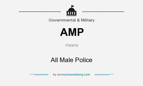 What does AMP mean? It stands for All Male Police