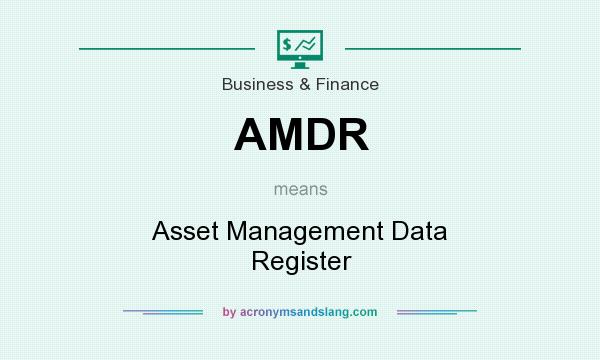 What does AMDR mean? It stands for Asset Management Data Register