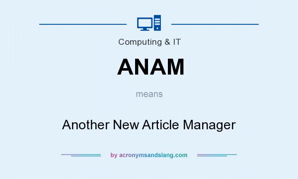 What does ANAM mean? It stands for Another New Article Manager