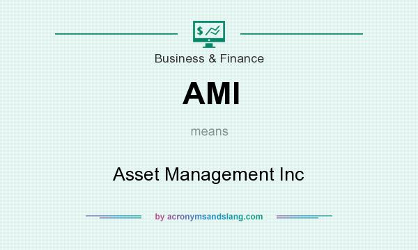What does AMI mean? It stands for Asset Management Inc