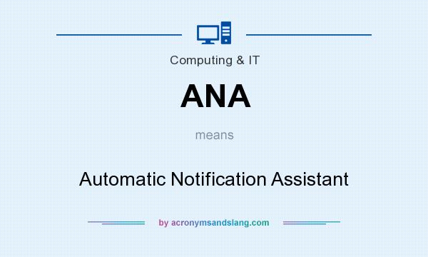 What does ANA mean? It stands for Automatic Notification Assistant