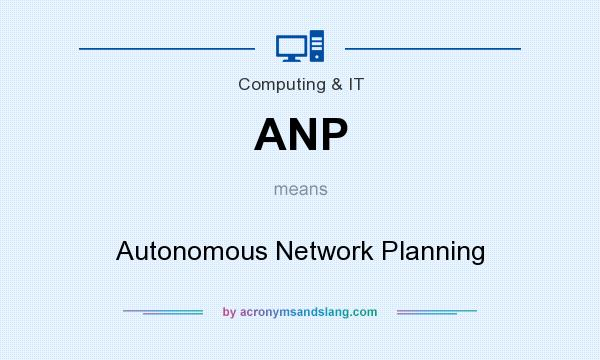 What does ANP mean? It stands for Autonomous Network Planning