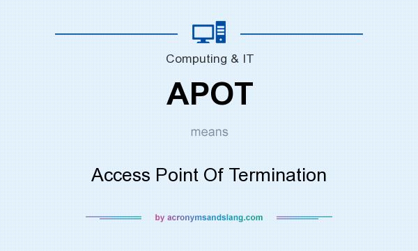 What does APOT mean? It stands for Access Point Of Termination