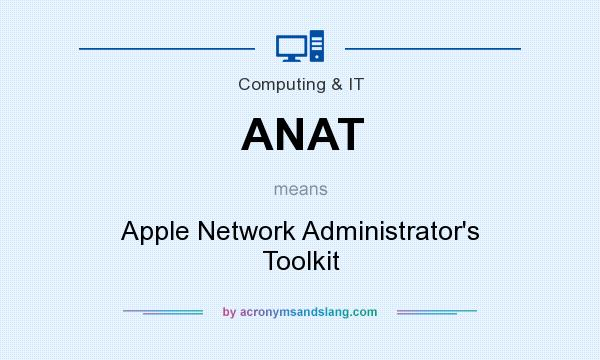 What does ANAT mean? It stands for Apple Network Administrator`s Toolkit
