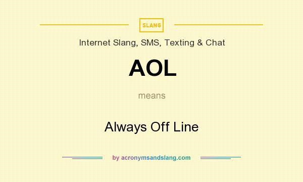 What does AOL mean? It stands for Always Off Line