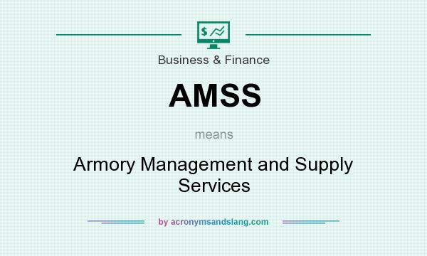 What does AMSS mean? It stands for Armory Management and Supply Services